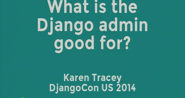 What is the Django admin good for?